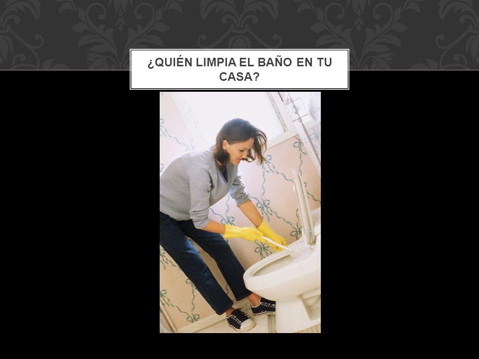 ¿Quién limpia el baño en tu casa