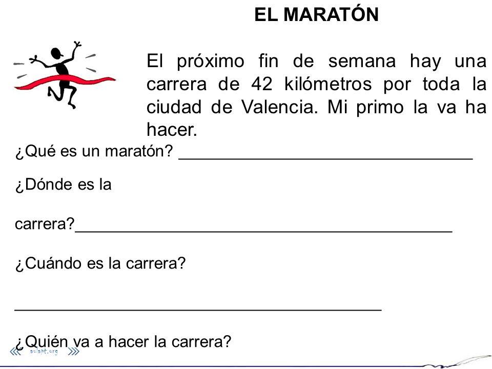 EL MARATÓN El próximo fin de semana hay una carrera de 42 kilómetros por toda la ciudad de Valencia. Mi primo la va ha hacer.