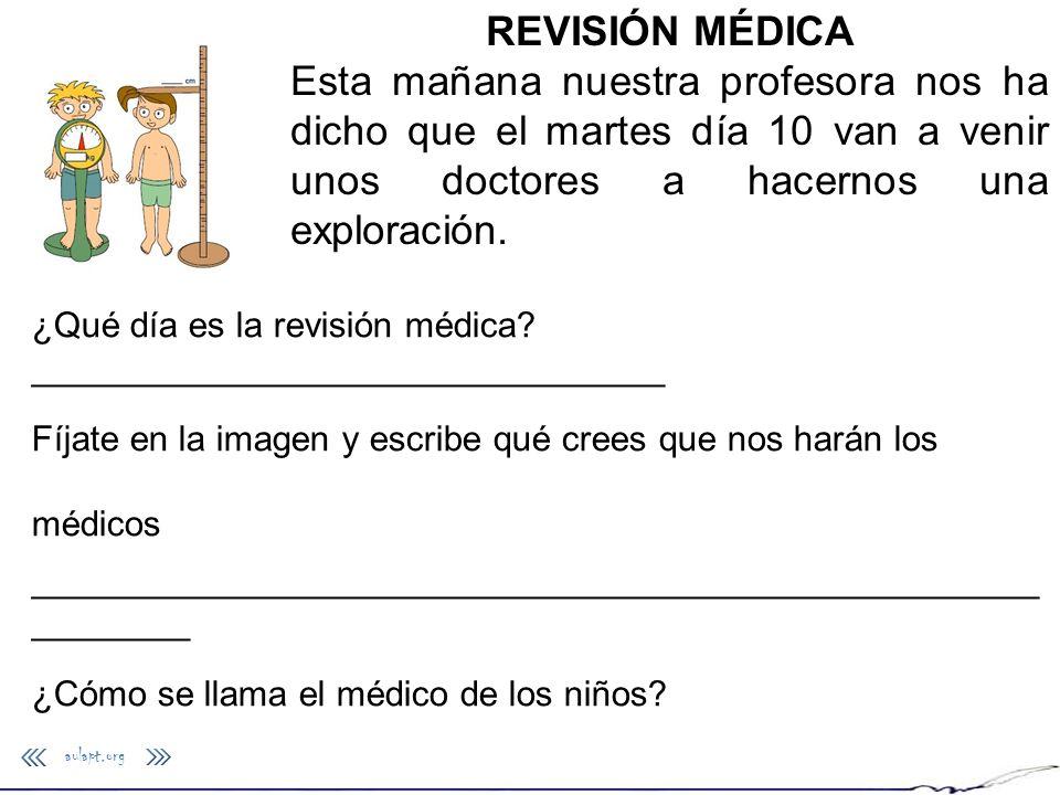 REVISIÓN MÉDICA Esta mañana nuestra profesora nos ha dicho que el martes día 10 van a venir unos doctores a hacernos una exploración.