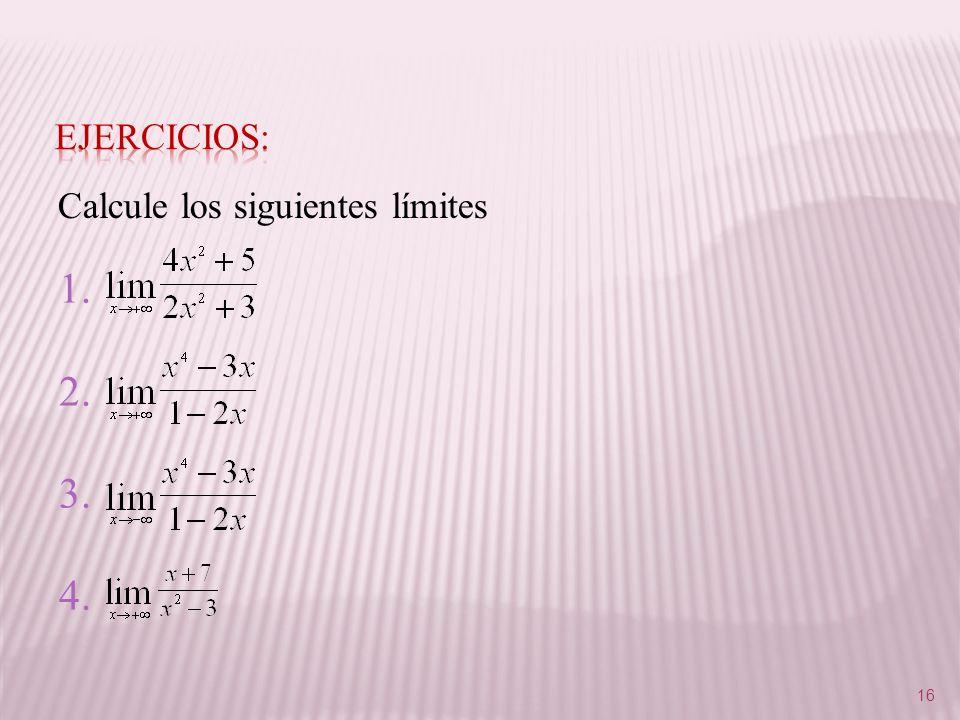 Ejercicios: Calcule los siguientes límites 1. 2. 3. 4.