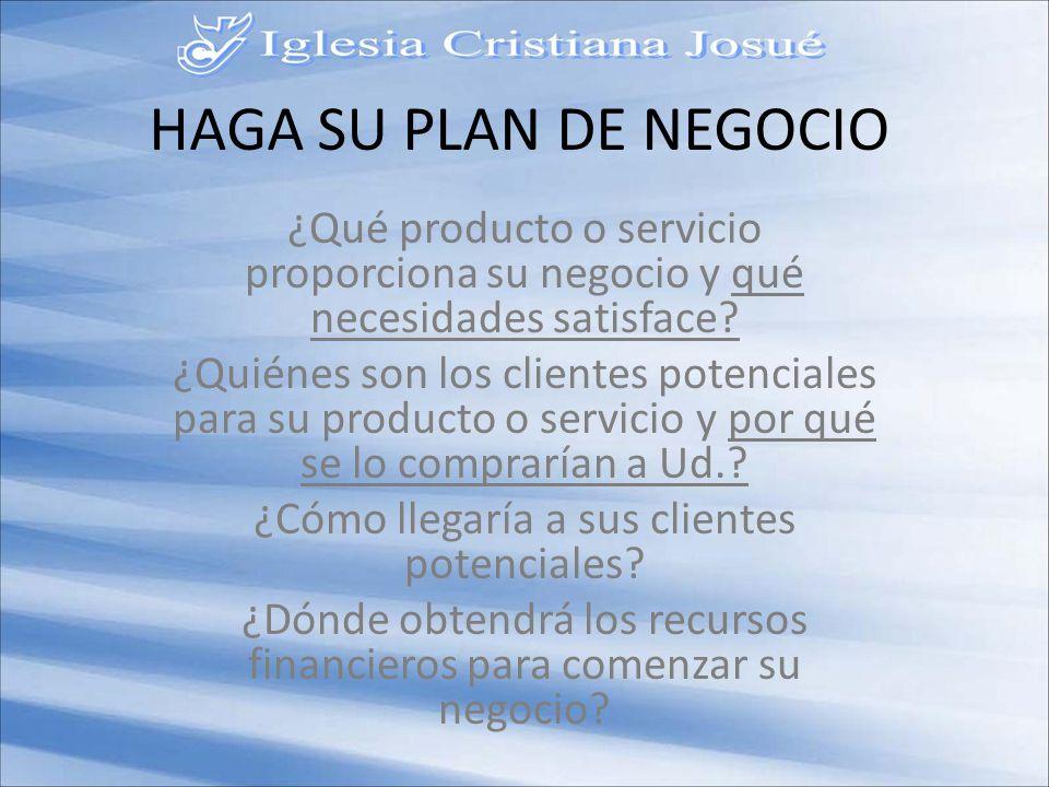 HAGA SU PLAN DE NEGOCIO ¿Qué producto o servicio proporciona su negocio y qué necesidades satisface