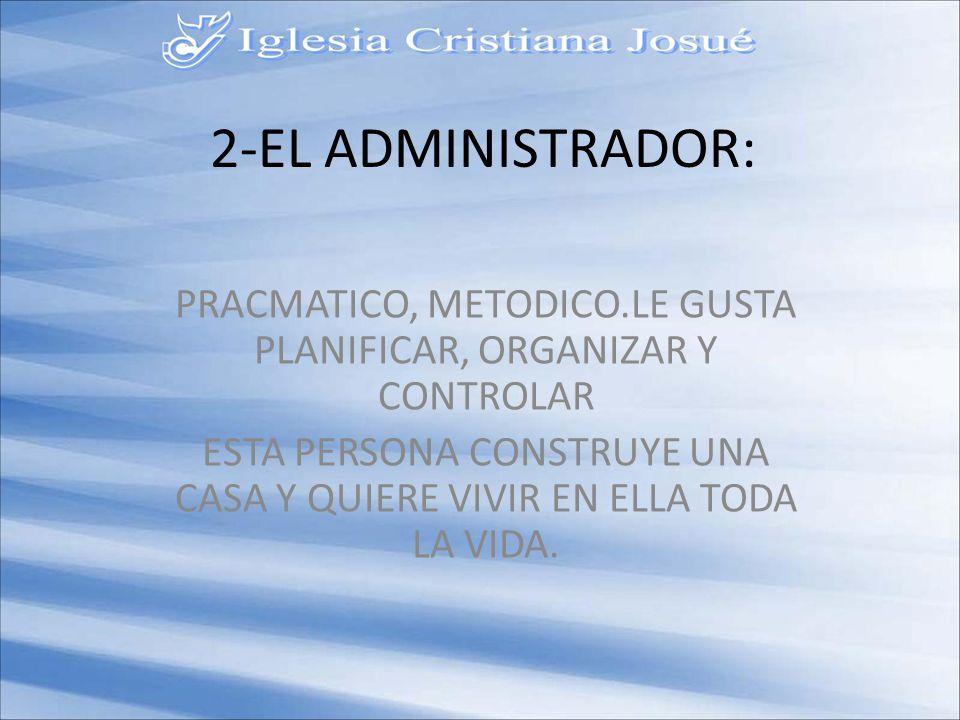 2-EL ADMINISTRADOR: PRACMATICO, METODICO.LE GUSTA PLANIFICAR, ORGANIZAR Y CONTROLAR.