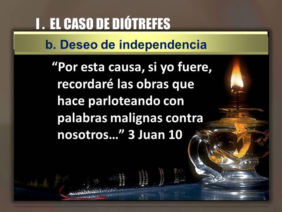 I . EL CASO DE DIÓTREFES b. Deseo de independencia.