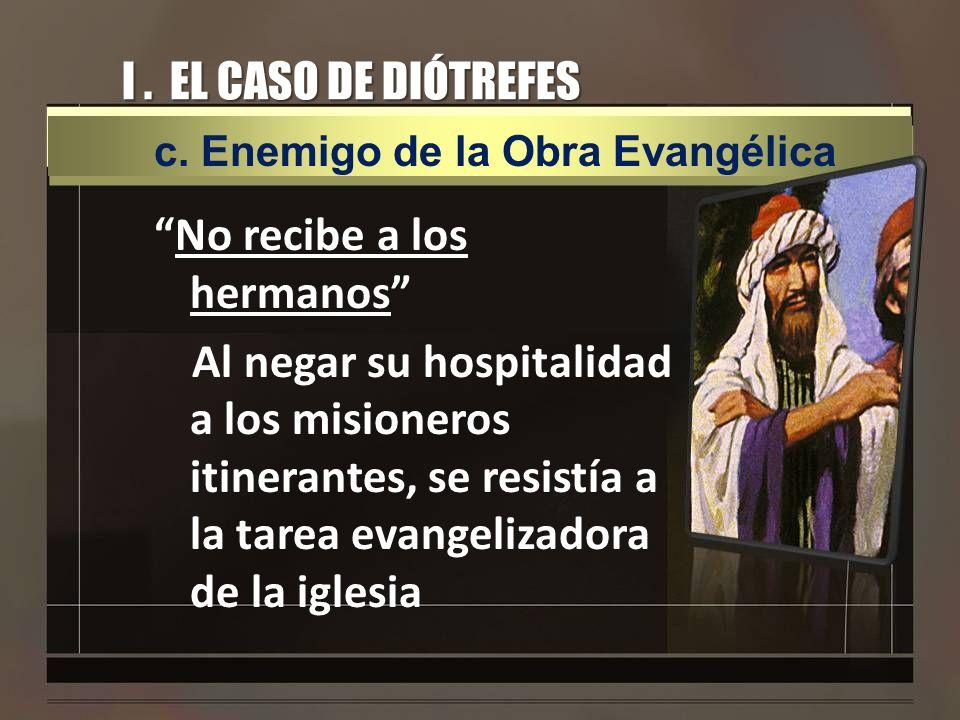 I . EL CASO DE DIÓTREFES c. Enemigo de la Obra Evangélica.