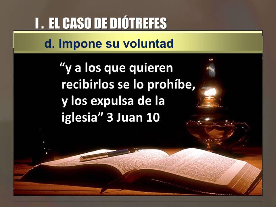 I . EL CASO DE DIÓTREFESd. Impone su voluntad.