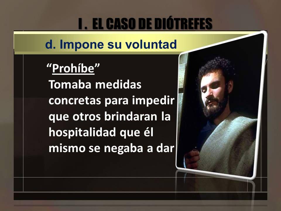 I . EL CASO DE DIÓTREFES d. Impone su voluntad.
