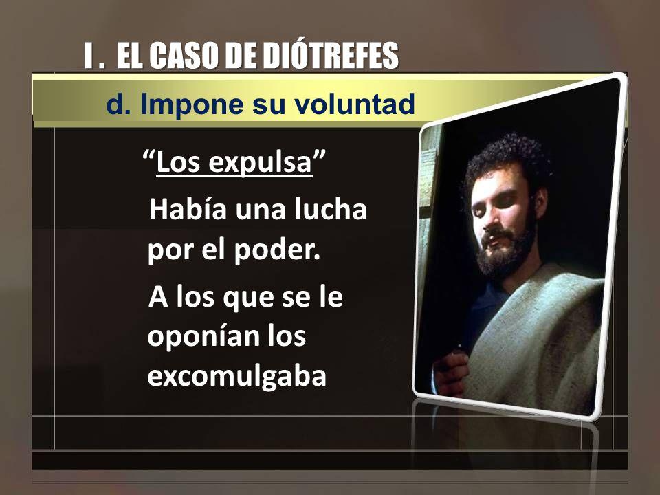 I . EL CASO DE DIÓTREFESd. Impone su voluntad. Los expulsa Había una lucha por el poder.
