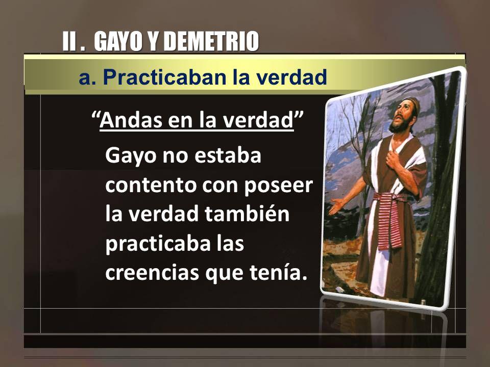 II . GAYO Y DEMETRIO a. Practicaban la verdad.