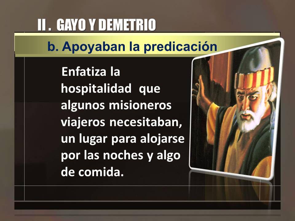 II . GAYO Y DEMETRIO b. Apoyaban la predicación.