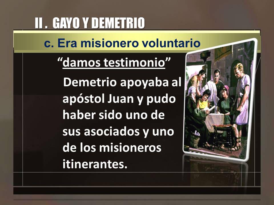 II . GAYO Y DEMETRIO c. Era misionero voluntario.
