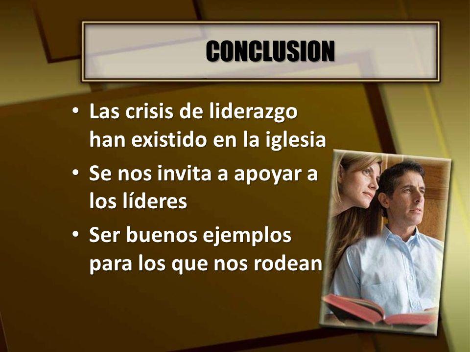 CONCLUSION Las crisis de liderazgo han existido en la iglesia