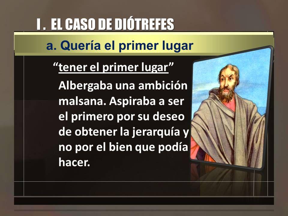 I . EL CASO DE DIÓTREFES a. Quería el primer lugar
