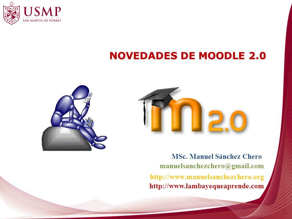 NOVEDADES DE MOODLE 2.0 MSc. Manuel Sánchez Chero