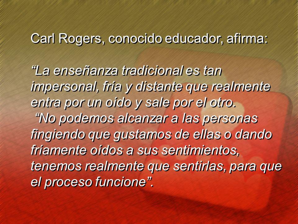Carl Rogers, conocido educador, afirma:
