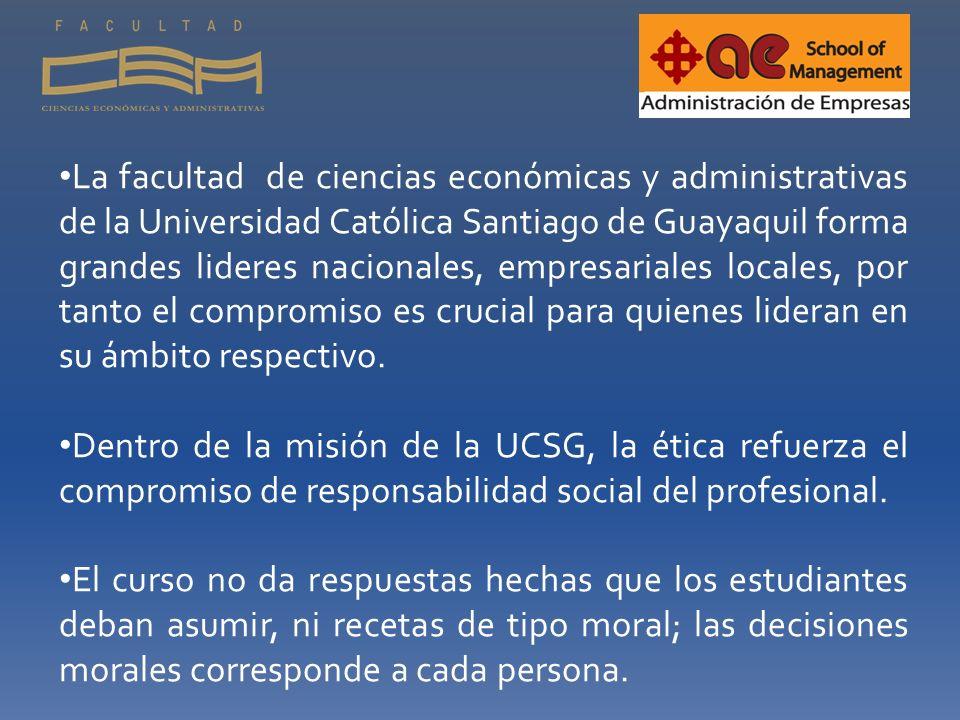 La facultad de ciencias económicas y administrativas de la Universidad Católica Santiago de Guayaquil forma grandes lideres nacionales, empresariales locales, por tanto el compromiso es crucial para quienes lideran en su ámbito respectivo.