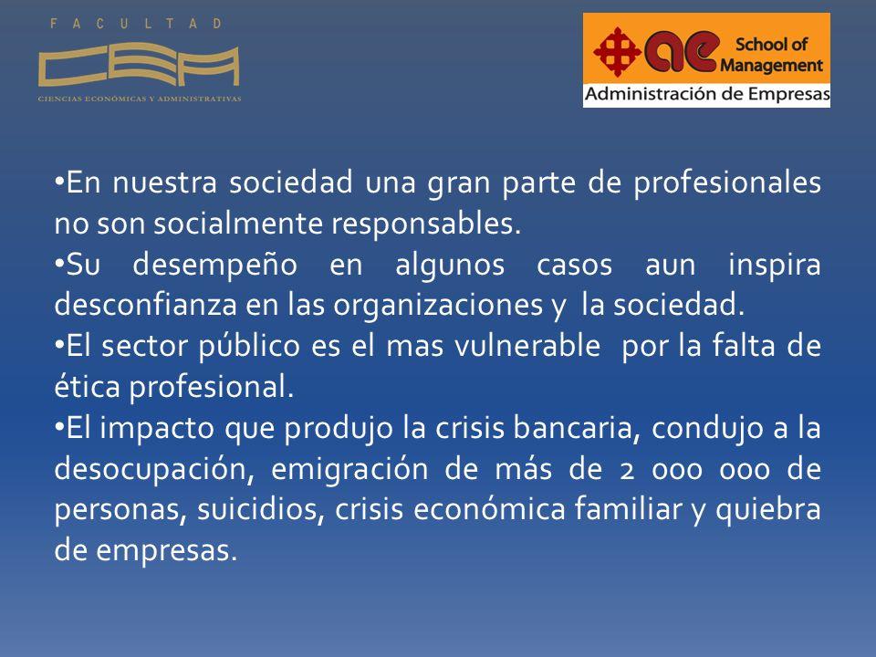 En nuestra sociedad una gran parte de profesionales no son socialmente responsables.