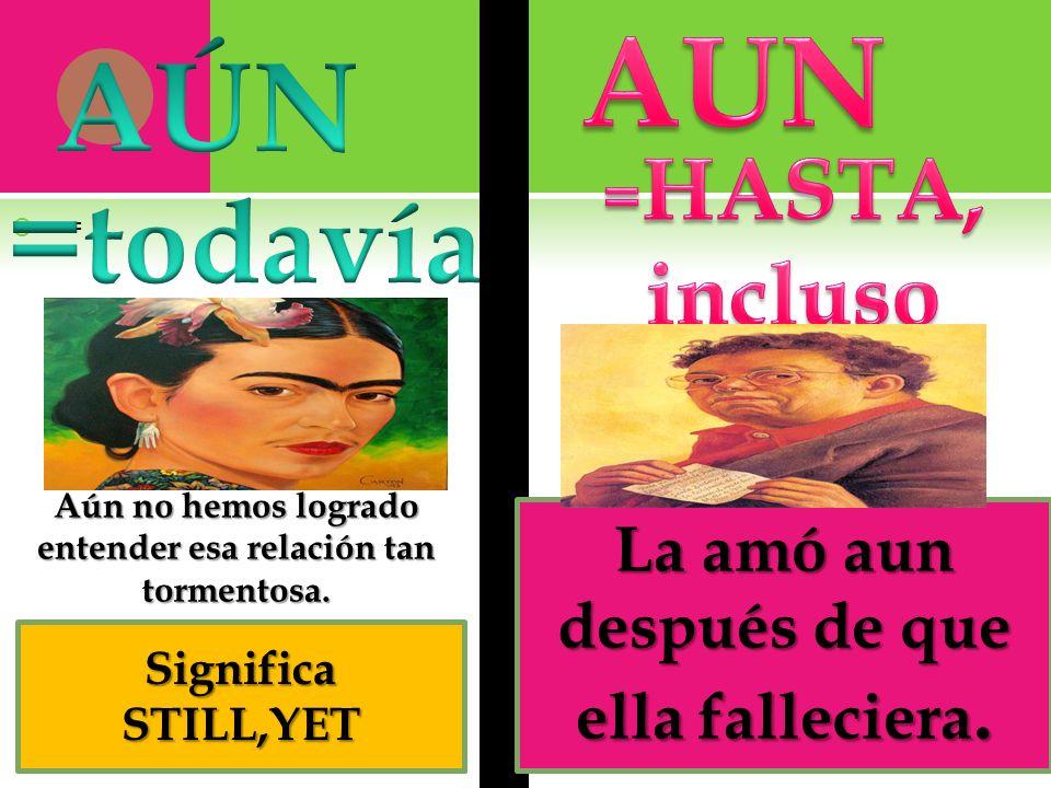 AUN AÚN =todavía =HASTA, incluso