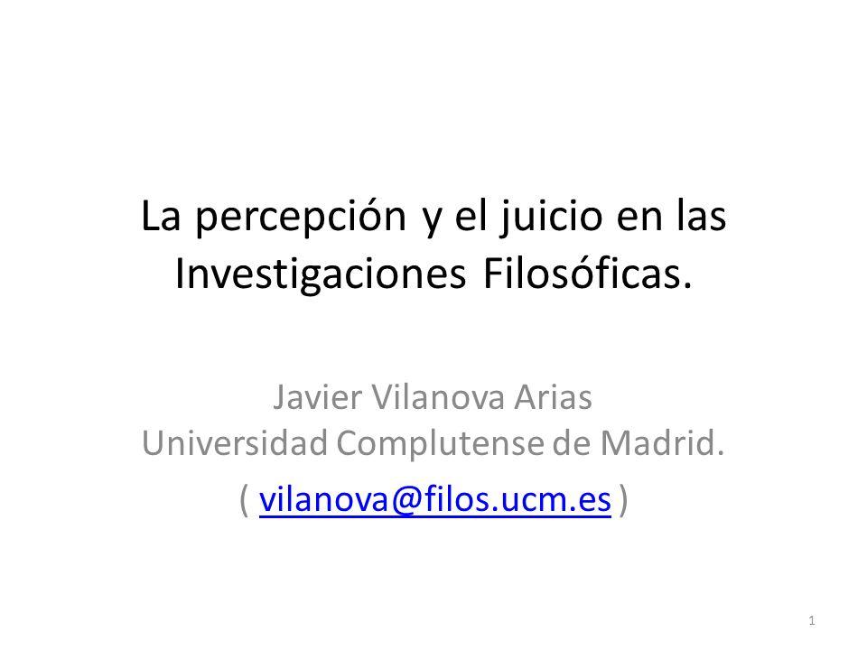 La percepción y el juicio en las Investigaciones Filosóficas.