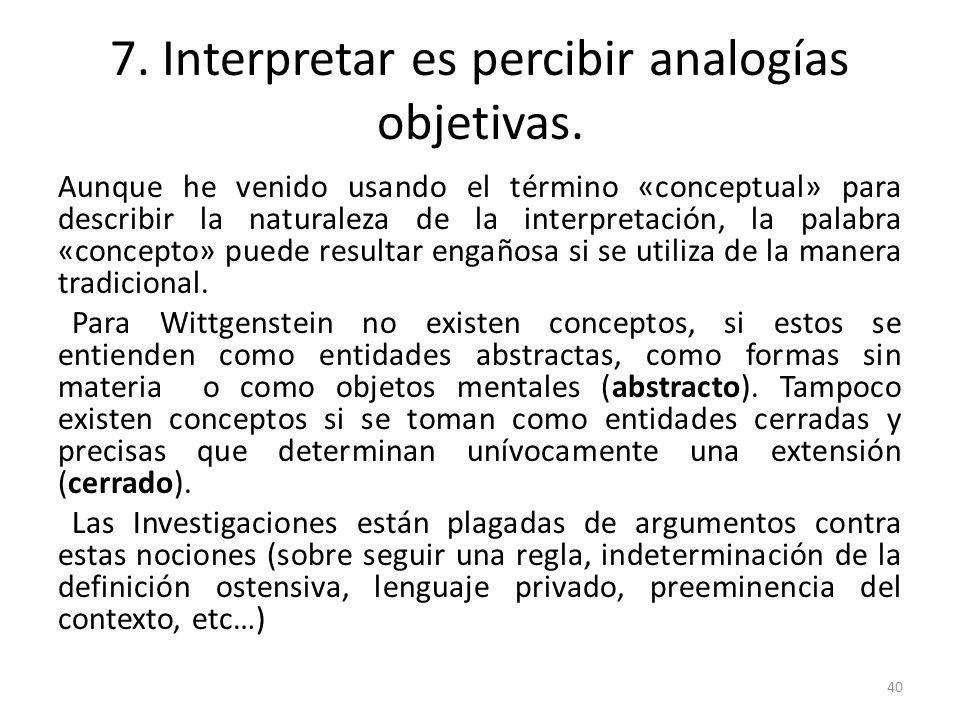 7. Interpretar es percibir analogías objetivas.
