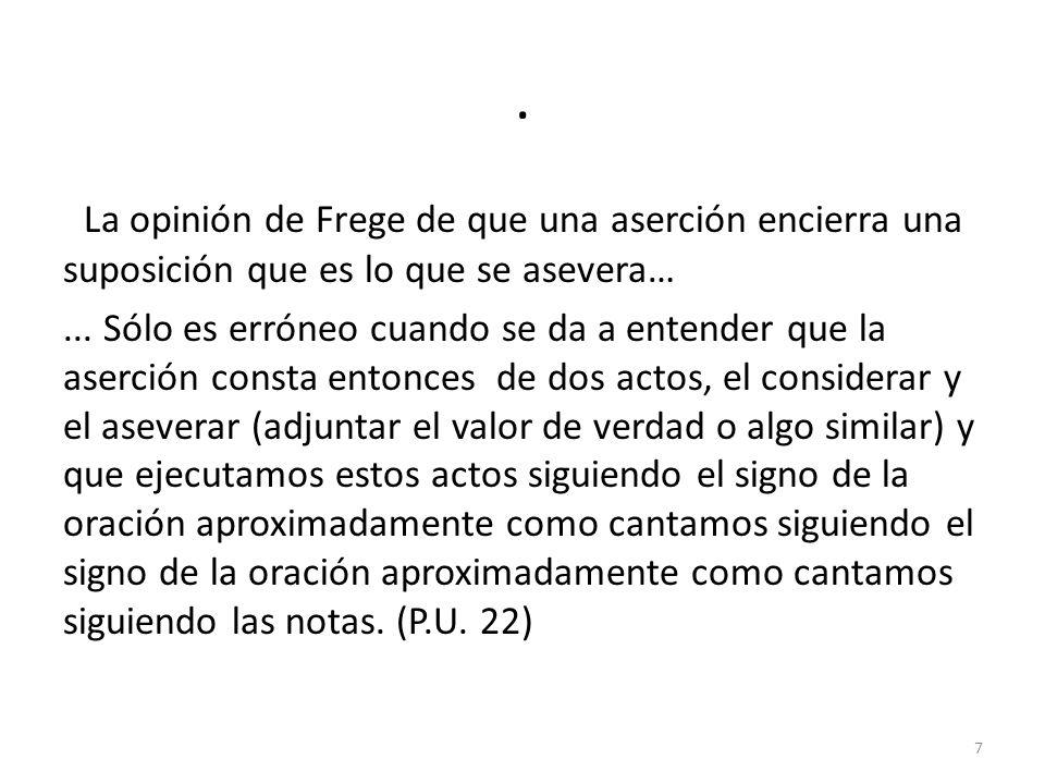 . La opinión de Frege de que una aserción encierra una suposición que es lo que se asevera…