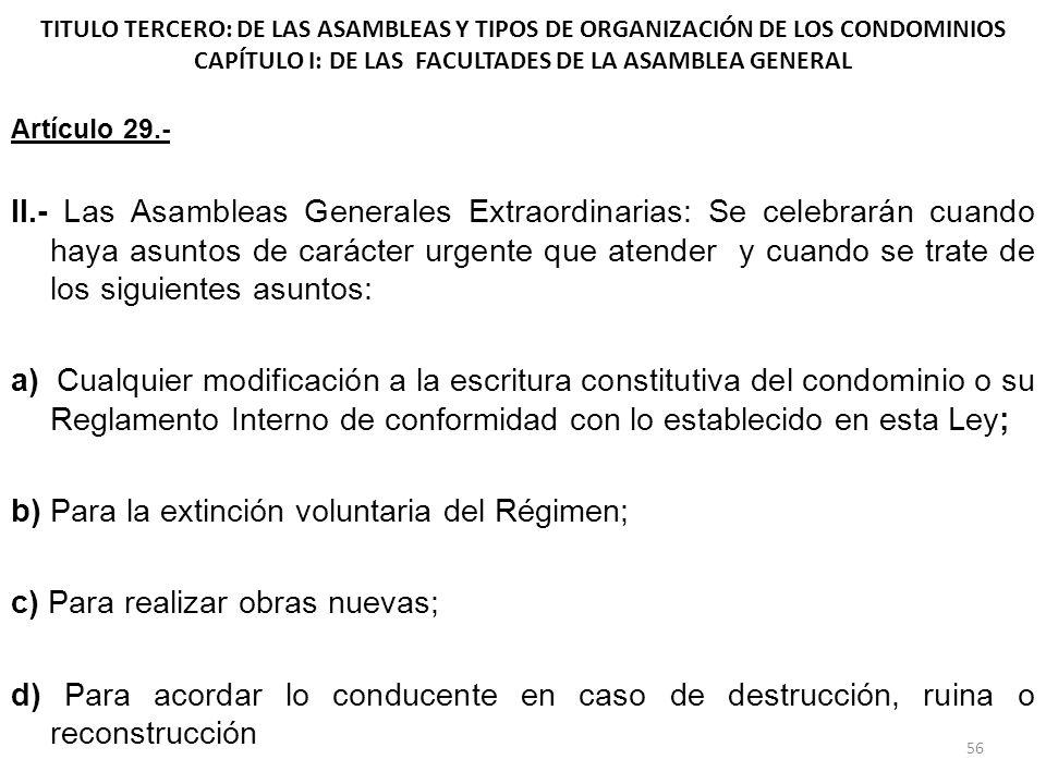 b) Para la extinción voluntaria del Régimen;