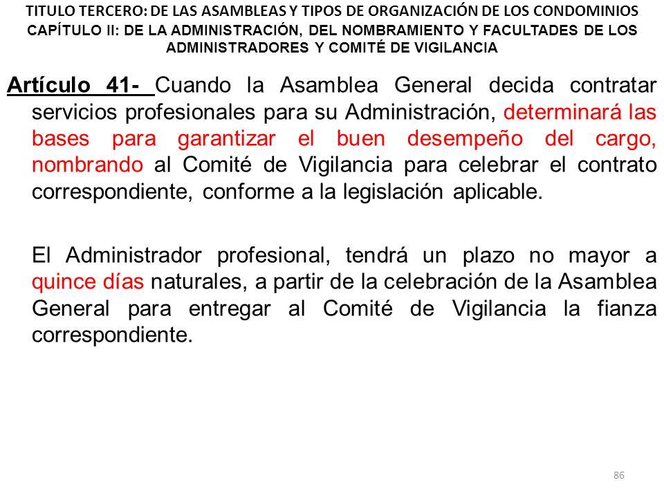 TITULO TERCERO: DE LAS ASAMBLEAS Y TIPOS DE ORGANIZACIÓN DE LOS CONDOMINIOS CAPÍTULO II: DE LA ADMINISTRACIÓN, DEL NOMBRAMIENTO Y FACULTADES DE LOS ADMINISTRADORES Y COMITÉ DE VIGILANCIA