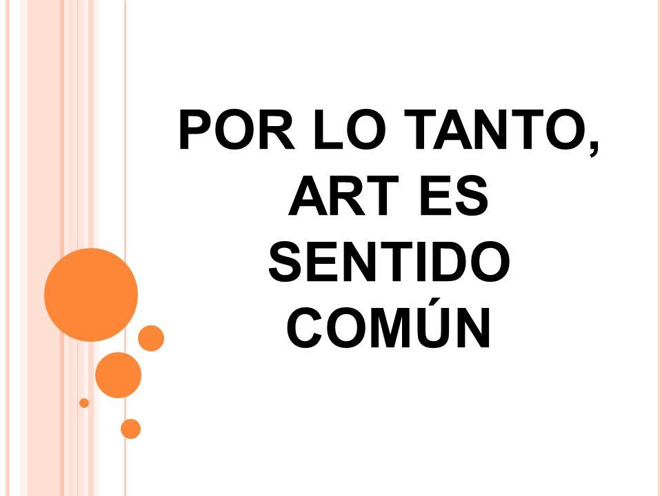 POR LO TANTO, ART ES SENTIDO COMÚN
