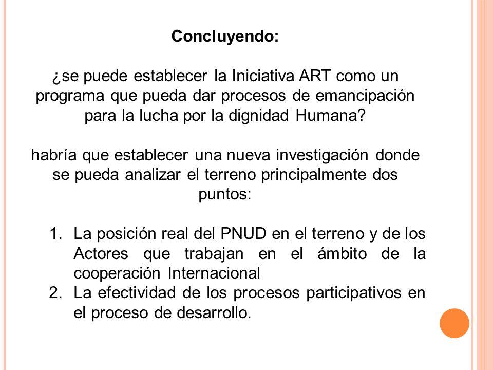 Concluyendo: ¿se puede establecer la Iniciativa ART como un programa que pueda dar procesos de emancipación para la lucha por la dignidad Humana