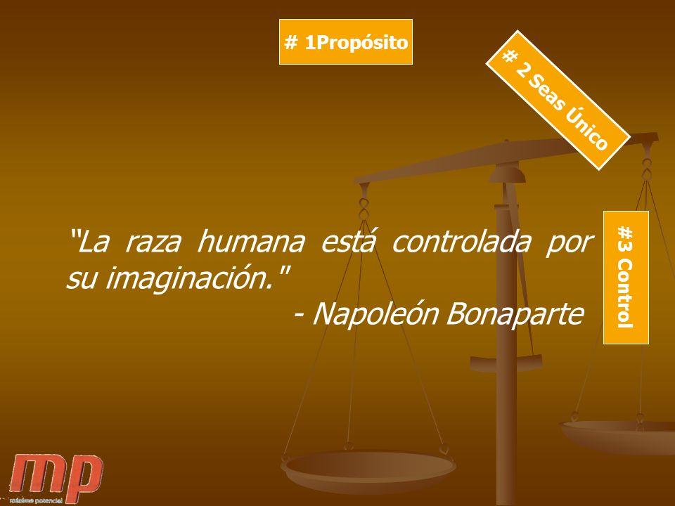 La raza humana está controlada por su imaginación.