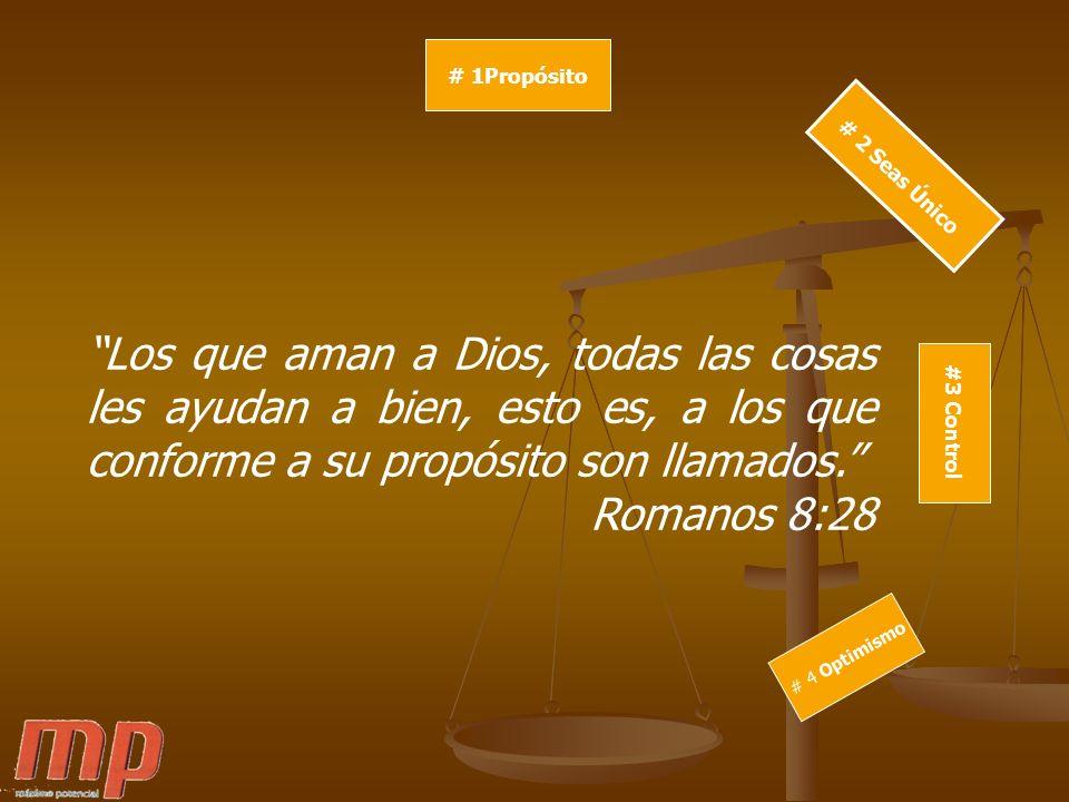 # 1Propósito # 2 Seas Único. Los que aman a Dios, todas las cosas les ayudan a bien, esto es, a los que conforme a su propósito son llamados.