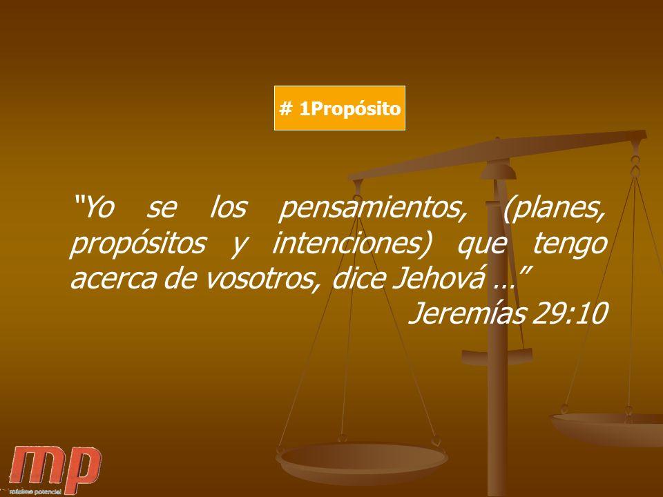 # 1Propósito Yo se los pensamientos, (planes, propósitos y intenciones) que tengo acerca de vosotros, dice Jehová …