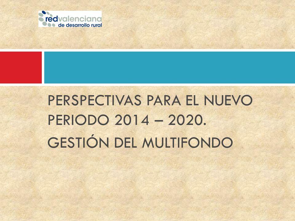 PERSPECTIVAS PARA EL NUEVO PERIODO 2014 – 2020.