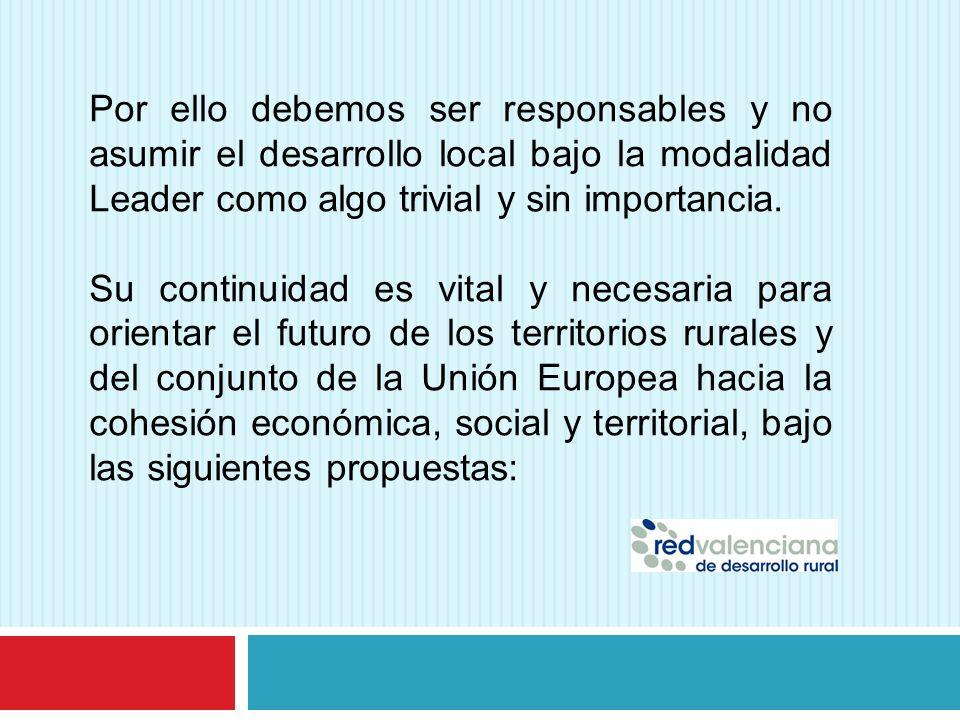 Por ello debemos ser responsables y no asumir el desarrollo local bajo la modalidad Leader como algo trivial y sin importancia.