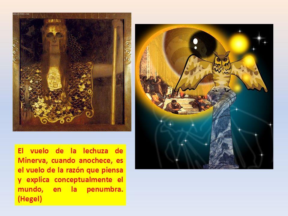El vuelo de la lechuza de Minerva, cuando anochece, es el vuelo de la razón que piensa y explica conceptualmente el mundo, en la penumbra.