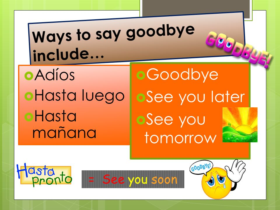 Ways to say goodbye include…