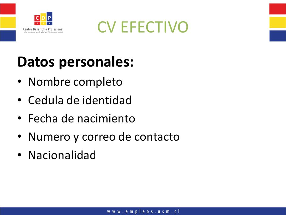 CV EFECTIVO Datos personales: Nombre completo Cedula de identidad