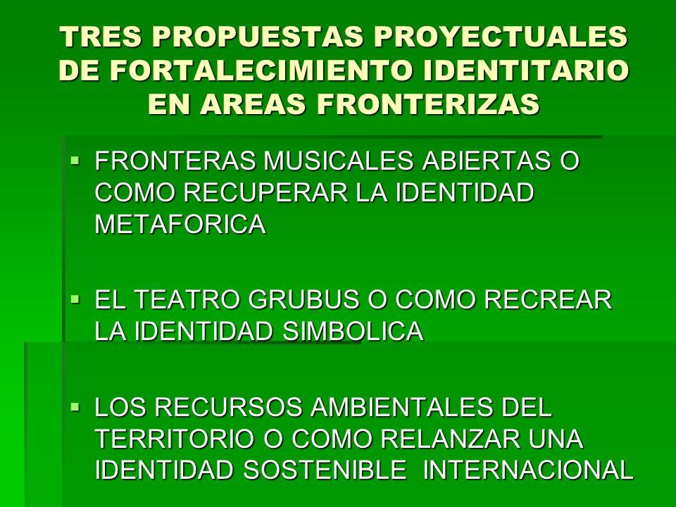 TRES PROPUESTAS PROYECTUALES DE FORTALECIMIENTO IDENTITARIO EN AREAS FRONTERIZAS