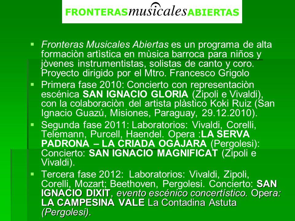 Fronteras Musicales Abiertas es un programa de alta formaciòn artìstica en mùsica barroca para niños y jòvenes instrumentistas, solistas de canto y coro. Proyecto dirigido por el Mtro. Francesco Grigolo