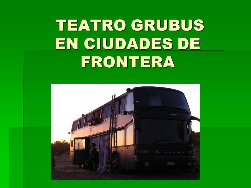 TEATRO GRUBUS EN CIUDADES DE FRONTERA