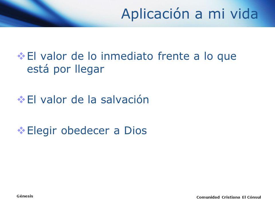 Aplicación a mi vida El valor de lo inmediato frente a lo que está por llegar. El valor de la salvación.