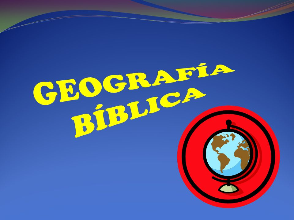 GEOGRAFÍA BÍBLICA