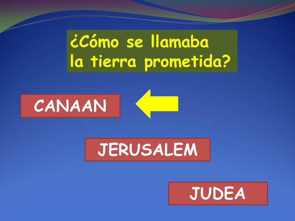¿Cómo se llamaba la tierra prometida CANAAN JERUSALEM JUDEA