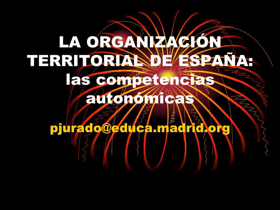 LA ORGANIZACIÓN TERRITORIAL DE ESPAÑA: las competencias autonómicas