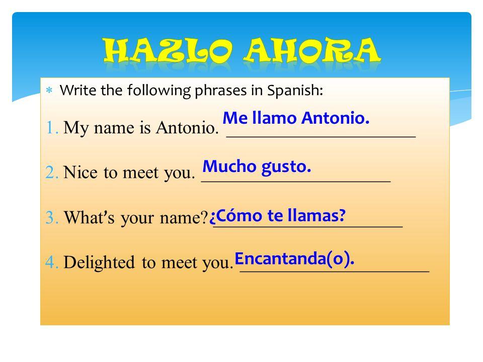 Hazlo Ahora My name is Antonio. ____________________ Me llamo Antonio.