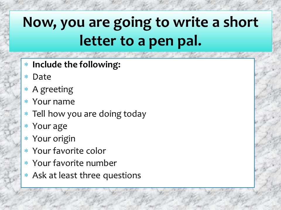 Now, you are going to write a short letter to a pen pal.