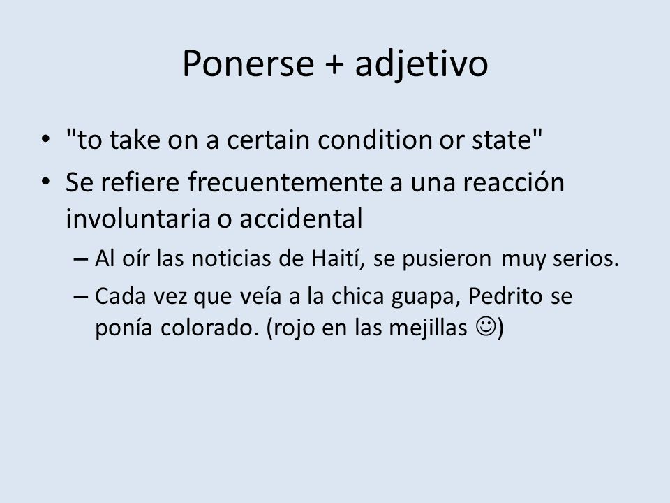 Ponerse + adjetivo to take on a certain condition or state
