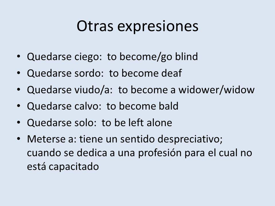 Otras expresiones Quedarse ciego: to become/go blind