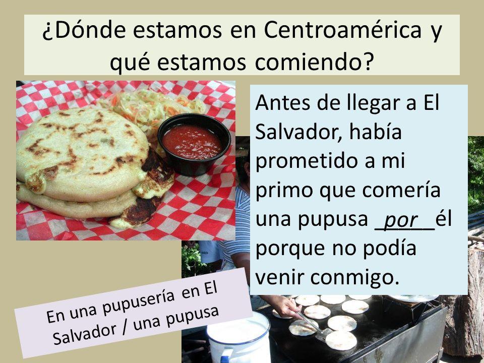 ¿Dónde estamos en Centroamérica y qué estamos comiendo