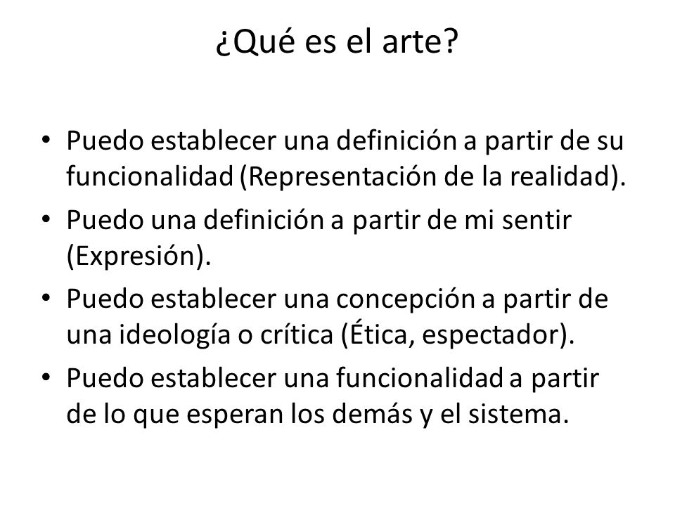 ¿Qué es el arte Puedo establecer una definición a partir de su funcionalidad (Representación de la realidad).
