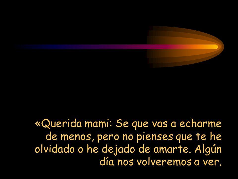 «Querida mami: Se que vas a echarme de menos, pero no pienses que te he olvidado o he dejado de amarte.